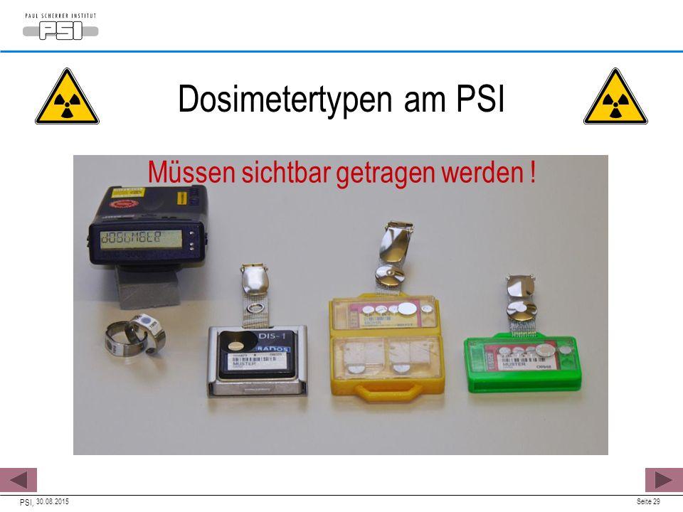 30.08.2015 PSI, Seite 29 Dosimetertypen am PSI Müssen sichtbar getragen werden !