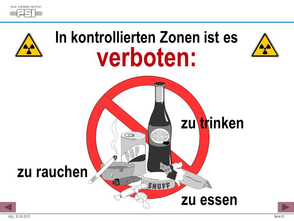 In kontrollierten Zonen ist es verboten: 30.08.2015 PSI, Seite 30 zu essen zu trinken zu rauchen