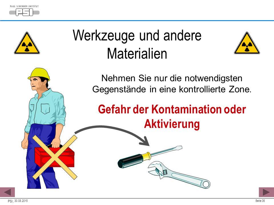 30.08.2015 PSI, Seite 36 Nehmen Sie nur die notwendigsten Gegenstände in eine kontrollierte Zone. Gefahr der Kontamination oder Aktivierung Werkzeuge
