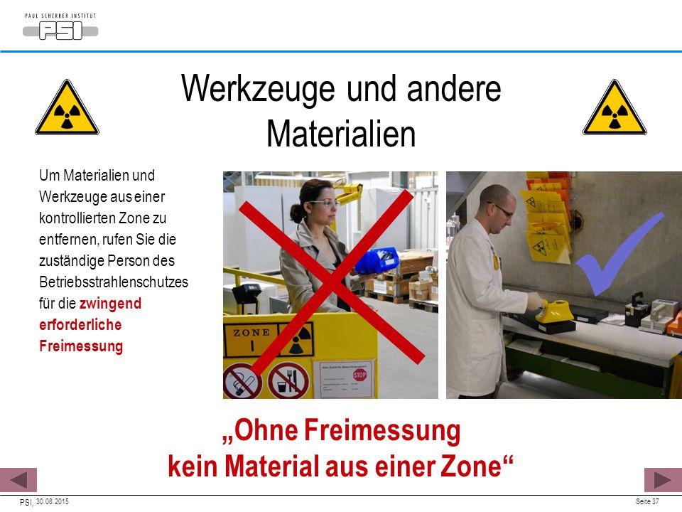 30.08.2015 PSI, Seite 37 Um Materialien und Werkzeuge aus einer kontrollierten Zone zu entfernen, rufen Sie die zuständige Person des Betriebsstrahlen