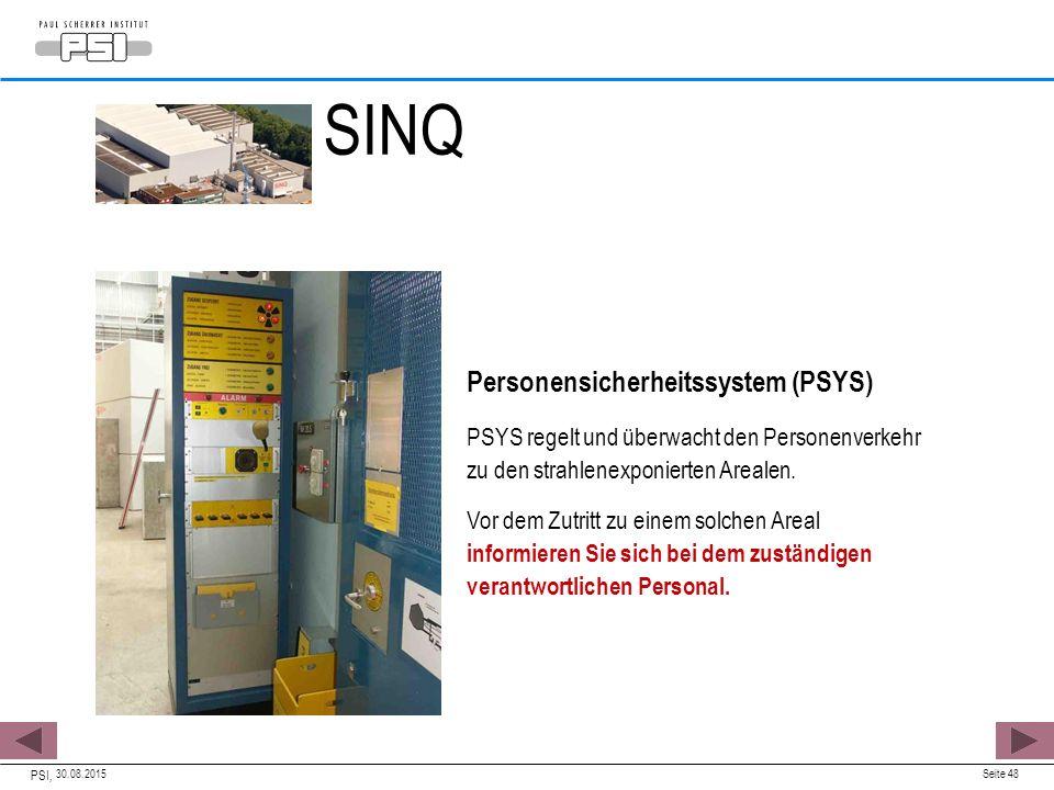 30.08.2015 PSI, Seite 48 Personensicherheitssystem (PSYS) PSYS regelt und überwacht den Personenverkehr zu den strahlenexponierten Arealen. Vor dem Zu