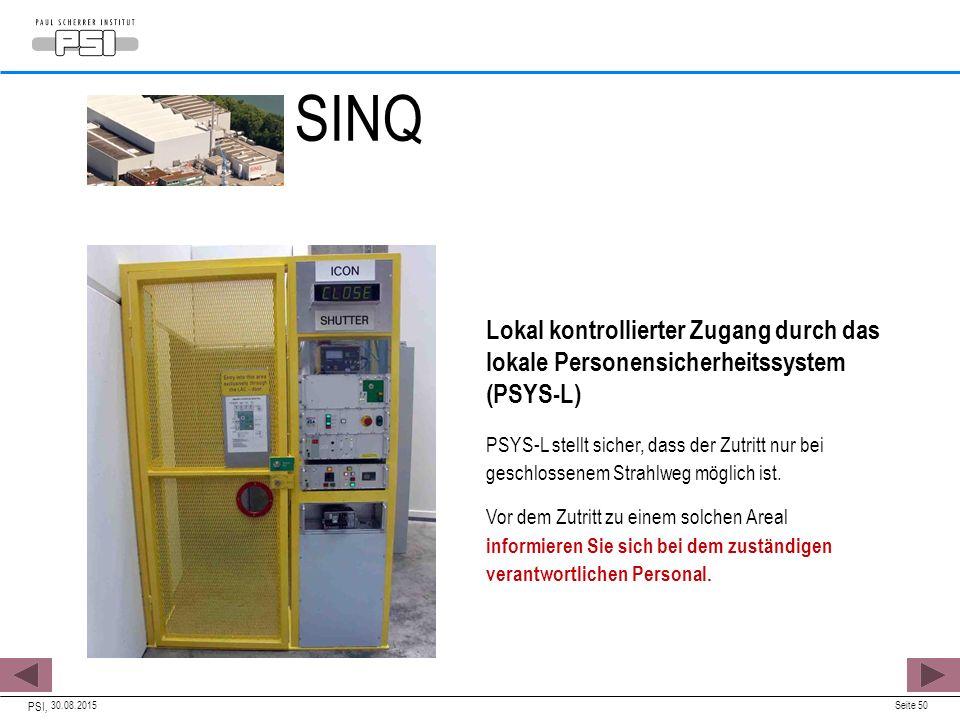 30.08.2015 PSI, Seite 50 Lokal kontrollierter Zugang durch das lokale Personensicherheitssystem (PSYS-L) PSYS-L stellt sicher, dass der Zutritt nur bei geschlossenem Strahlweg möglich ist.