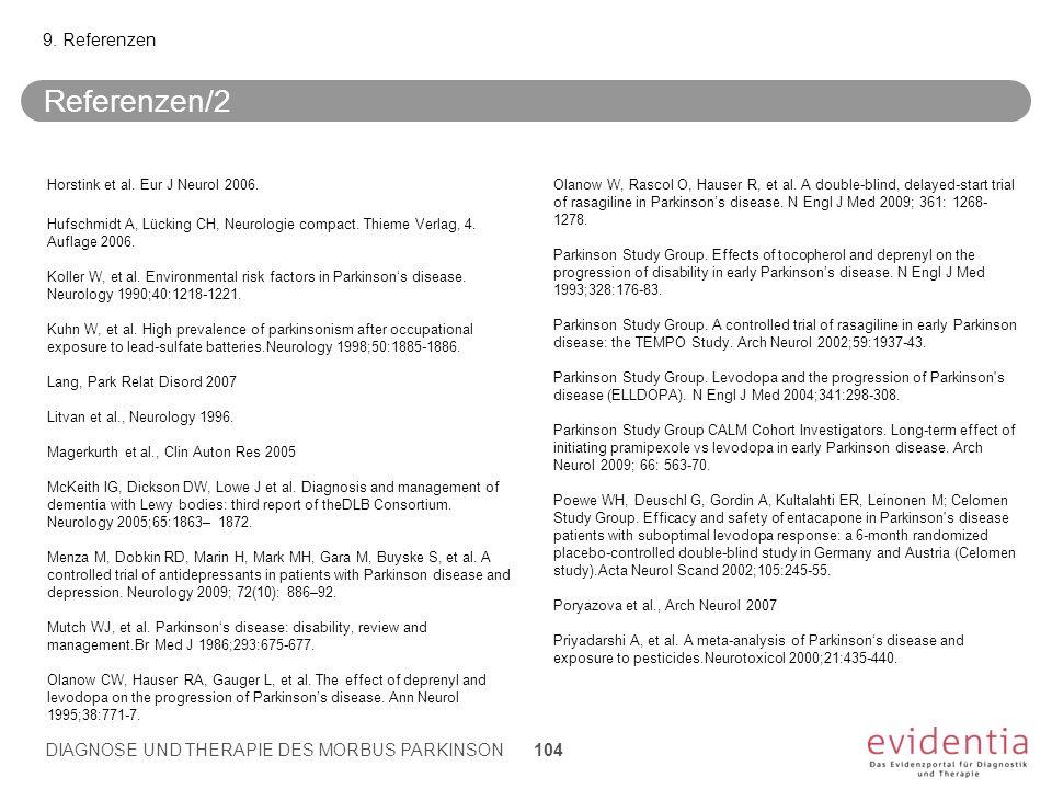 Referenzen/2 9. Referenzen Horstink et al. Eur J Neurol 2006. Hufschmidt A, Lücking CH, Neurologie compact. Thieme Verlag, 4. Auflage 2006. Koller W,