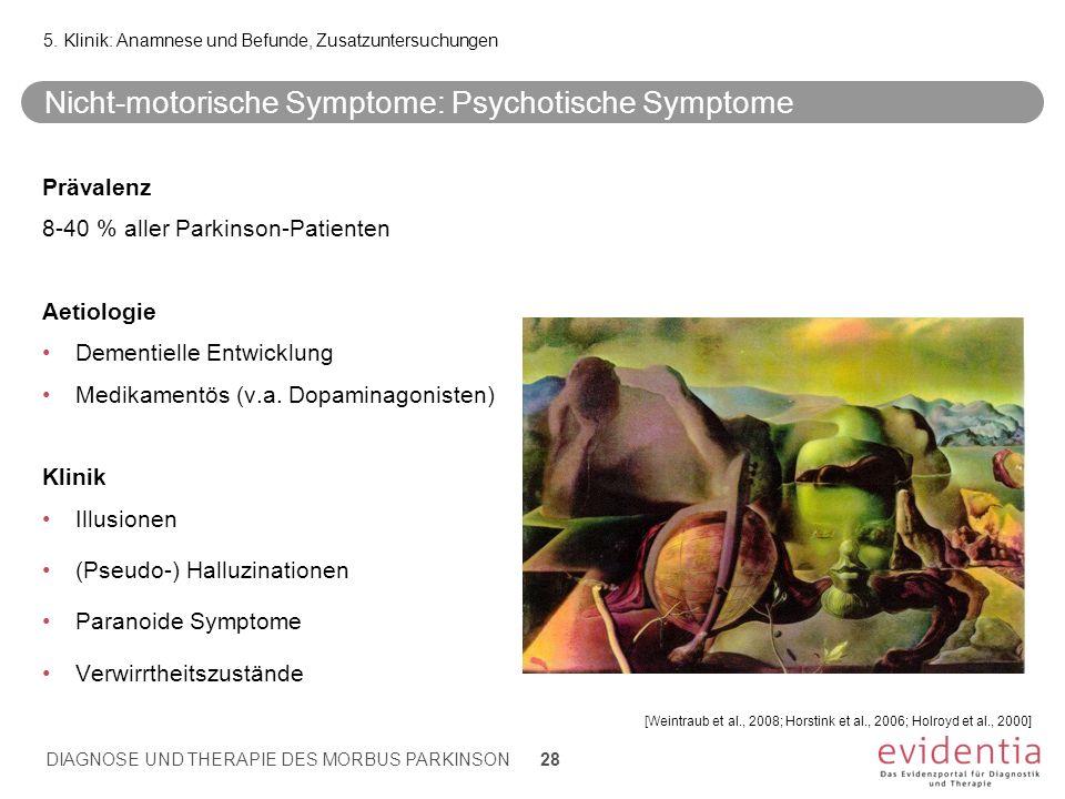 Nicht-motorische Symptome: Psychotische Symptome Prävalenz 8-40 % aller Parkinson-Patienten Aetiologie Dementielle Entwicklung Medikamentös (v.a. Dopa