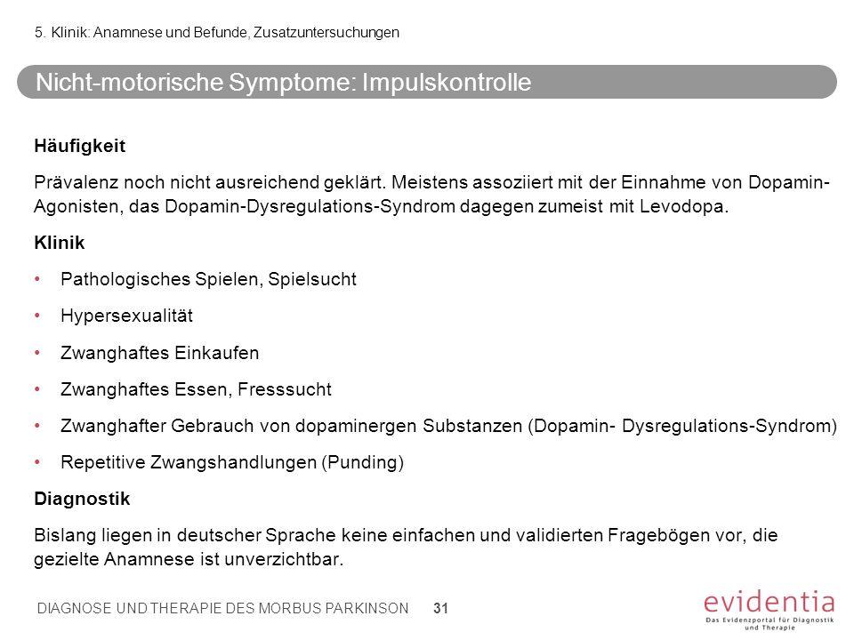 Nicht-motorische Symptome: Impulskontrolle Häufigkeit Prävalenz noch nicht ausreichend geklärt. Meistens assoziiert mit der Einnahme von Dopamin- Agon