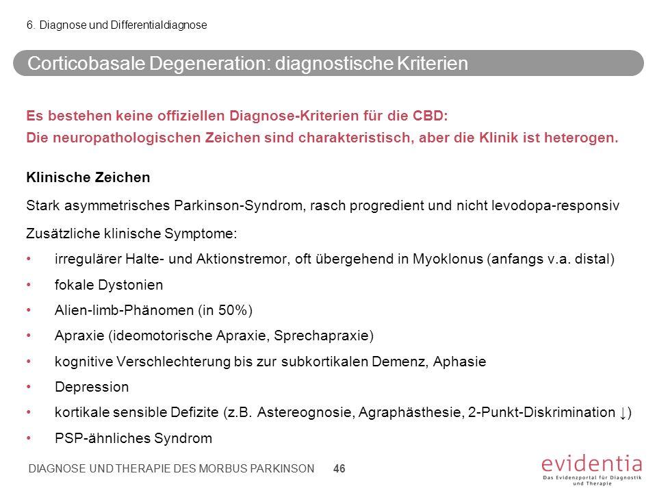 DIAGNOSE UND THERAPIE DES MORBUS PARKINSON Corticobasale Degeneration: diagnostische Kriterien Es bestehen keine offiziellen Diagnose-Kriterien für di