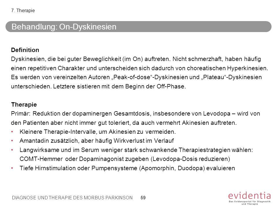 Behandlung: On-Dyskinesien Definition Dyskinesien, die bei guter Beweglichkeit (im On) auftreten. Nicht schmerzhaft, haben häufig einen repetitiven Ch