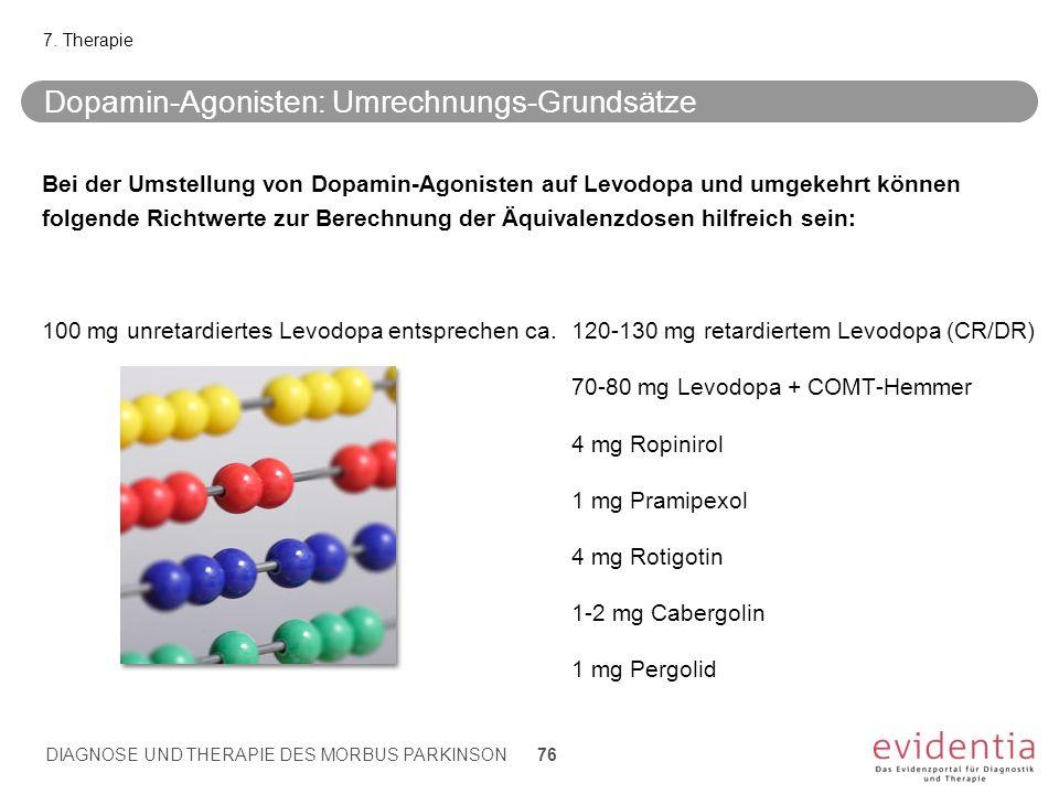Dopamin-Agonisten: Umrechnungs-Grundsätze Bei der Umstellung von Dopamin-Agonisten auf Levodopa und umgekehrt können folgende Richtwerte zur Berechnun