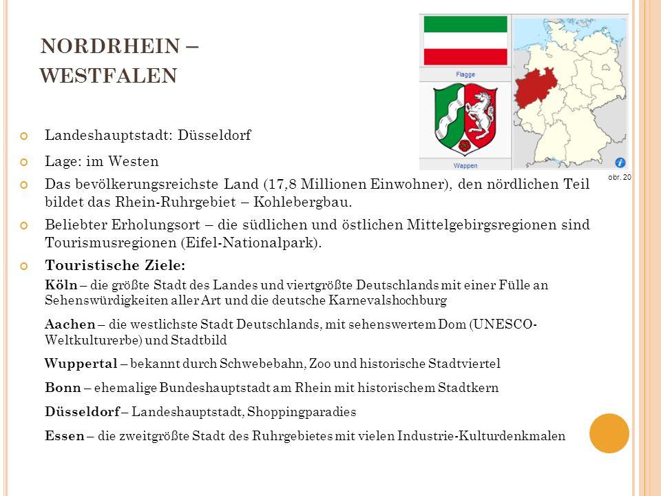 NORDRHEIN – WESTFALEN Landeshauptstadt: Düsseldorf Lage: im Westen Das bevölkerungsreichste Land (17,8 Millionen Einwohner), den nördlichen Teil bildet das Rhein-Ruhrgebiet – Kohlebergbau.