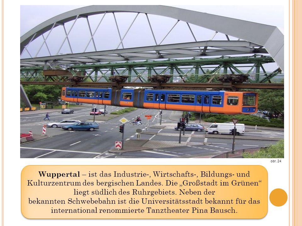 Wuppertal – ist das Industrie-, Wirtschafts-, Bildungs- und Kulturzentrum des bergischen Landes.
