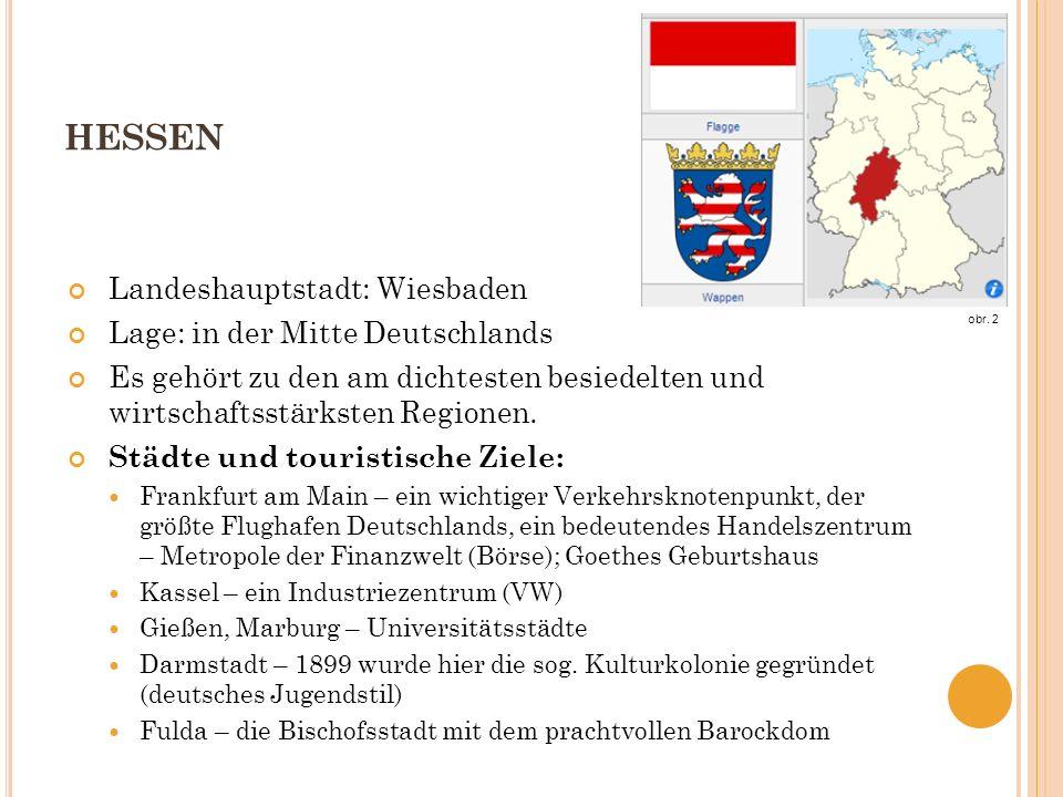 HESSEN Landeshauptstadt: Wiesbaden Lage: in der Mitte Deutschlands Es gehört zu den am dichtesten besiedelten und wirtschaftsstärksten Regionen.