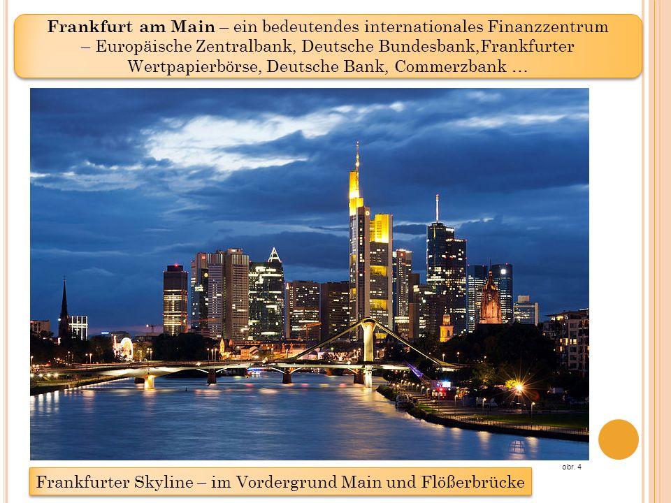 Frankfurt am Main – ein bedeutendes internationales Finanzzentrum – Europäische Zentralbank, Deutsche Bundesbank,Frankfurter Wertpapierbörse, Deutsche Bank, Commerzbank … Frankfurter Skyline – im Vordergrund Main und Flößerbrücke obr.