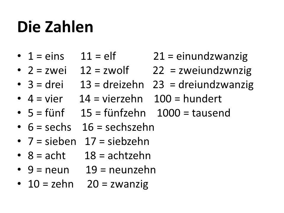 Die Zahlen 1 = eins 11 = elf 21 = einundzwanzig 2 = zwei 12 = zwolf 22 = zweiundzwnzig 3 = drei 13 = dreizehn 23 = dreiundzwanzig 4 = vier 14 = vierze