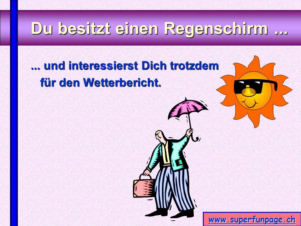 www.superfunpage.ch Du besitzt einen Regenschirm......