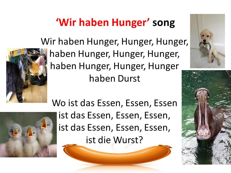 'Wir haben Hunger' song Wir haben Hunger, Hunger, Hunger, haben Hunger, Hunger, Hunger, haben Hunger, Hunger, Hunger haben Durst Wo ist das Essen, Essen, Essen ist das Essen, Essen, Essen, ist die Wurst