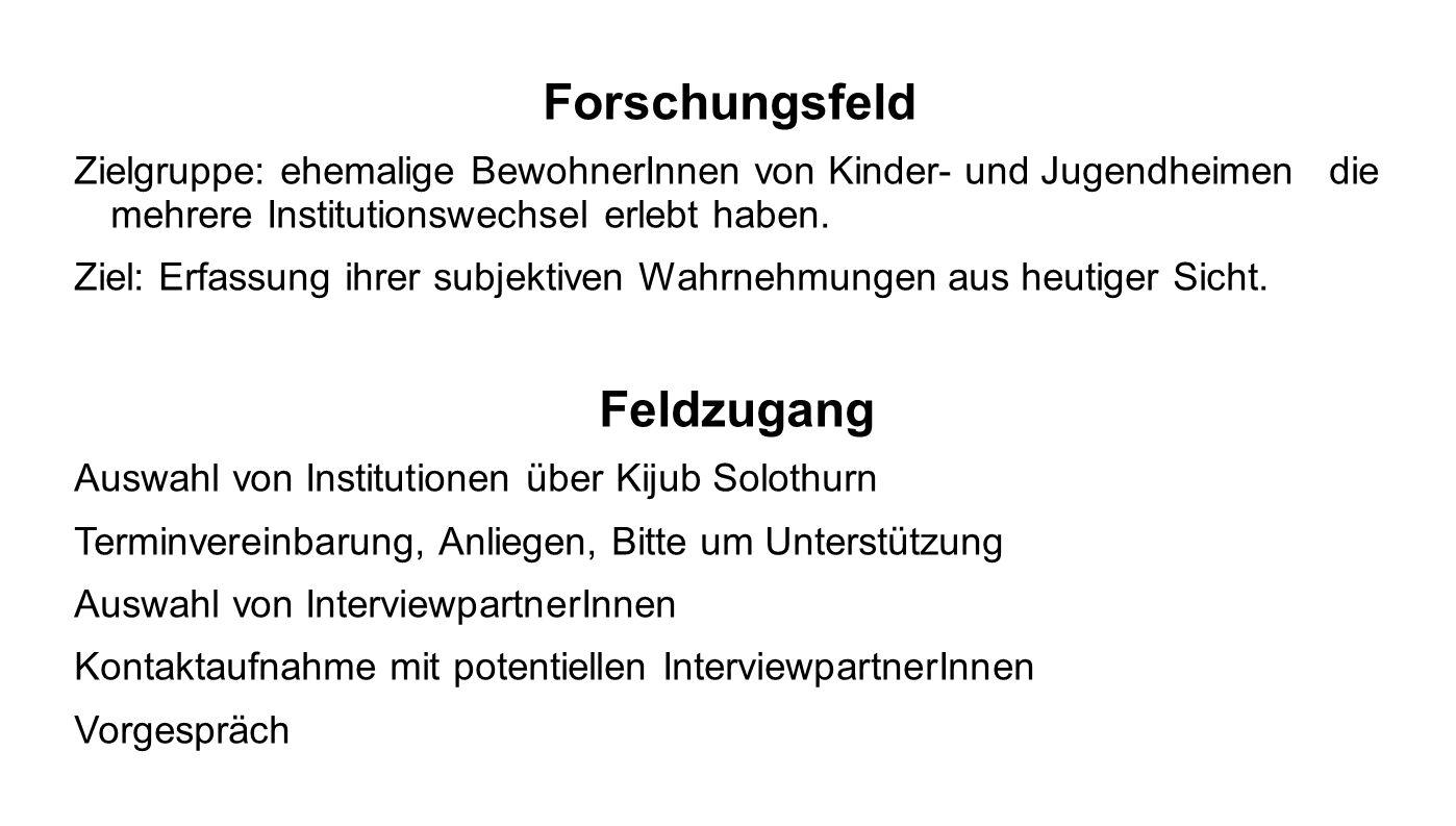 Forschungsfeld Zielgruppe: ehemalige BewohnerInnen von Kinder- und Jugendheimen die mehrere Institutionswechsel erlebt haben. Ziel: Erfassung ihrer su