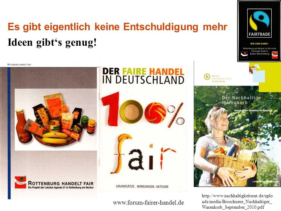 Ideen gibt's genug! http://www.nachhaltigkeitsrat.de/uplo ads/media/Broschuere_Nachhaltiger_ Warenkorb_September_2010.pdf www.forum-fairer-handel.de