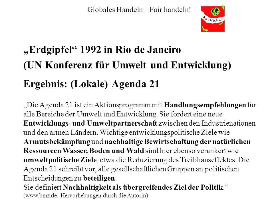 """Globales Handeln – Fair handeln! Ergebnis: (Lokale) Agenda 21 """"Erdgipfel"""" 1992 in Rio de Janeiro (UN Konferenz für Umwelt und Entwicklung) """"Die Agenda"""
