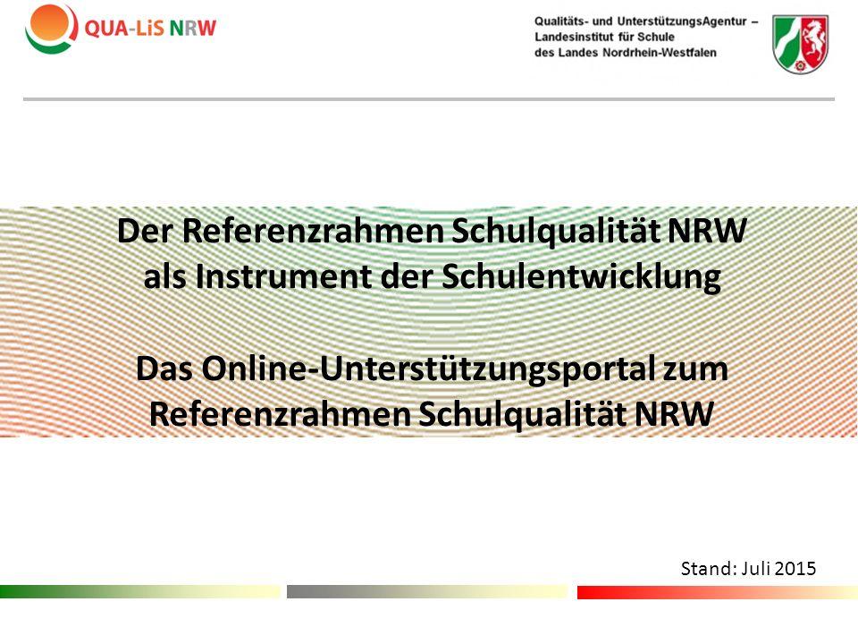 Der Referenzrahmen Schulqualität NRW als Instrument der Schulentwicklung Das Online-Unterstützungsportal zum Referenzrahmen Schulqualität NRW Stand: J
