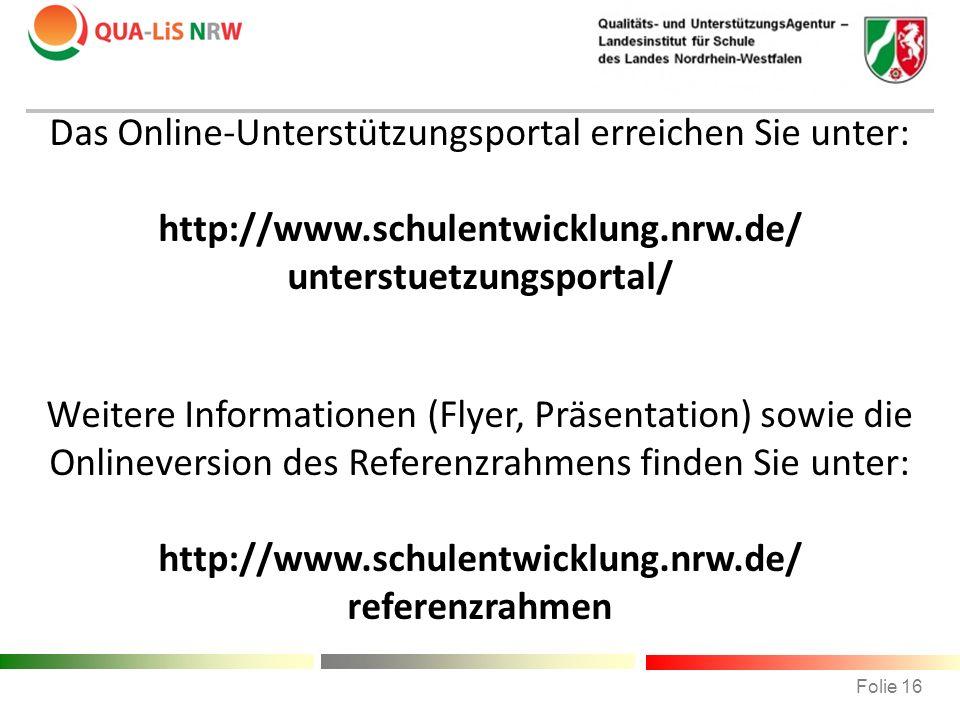 Das Online-Unterstützungsportal erreichen Sie unter: http://www.schulentwicklung.nrw.de/ unterstuetzungsportal/ Weitere Informationen (Flyer, Präsenta