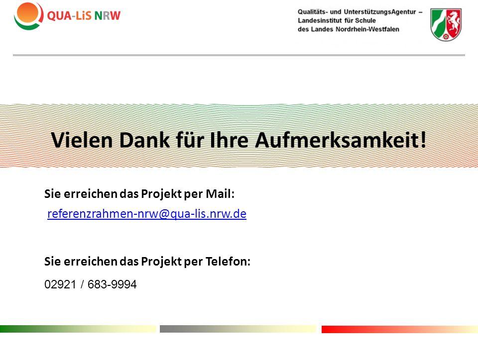 Vielen Dank für Ihre Aufmerksamkeit! Sie erreichen das Projekt per Mail: referenzrahmen-nrw@qua-lis.nrw.de Sie erreichen das Projekt per Telefon: 0292