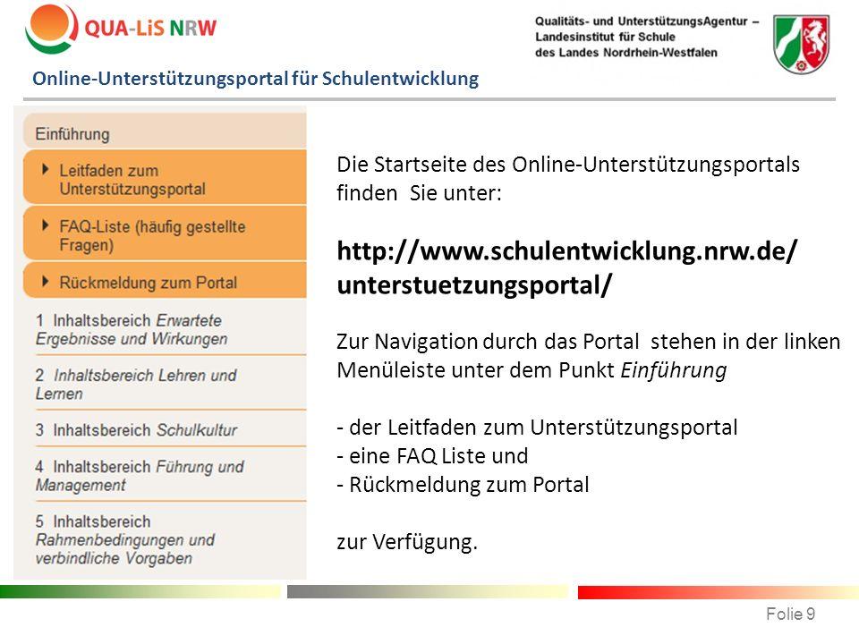 Die Startseite des Online-Unterstützungsportals finden Sie unter: http://www.schulentwicklung.nrw.de/ unterstuetzungsportal/ Zur Navigation durch das