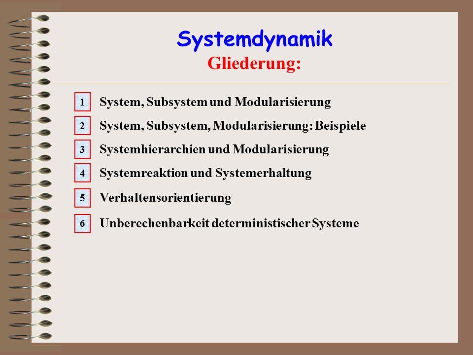 Systemdynamik Gliederung: System, Subsystem und Modularisierung 1 System, Subsystem, Modularisierung: Beispiele 2 Systemhierarchien und Modularisierun