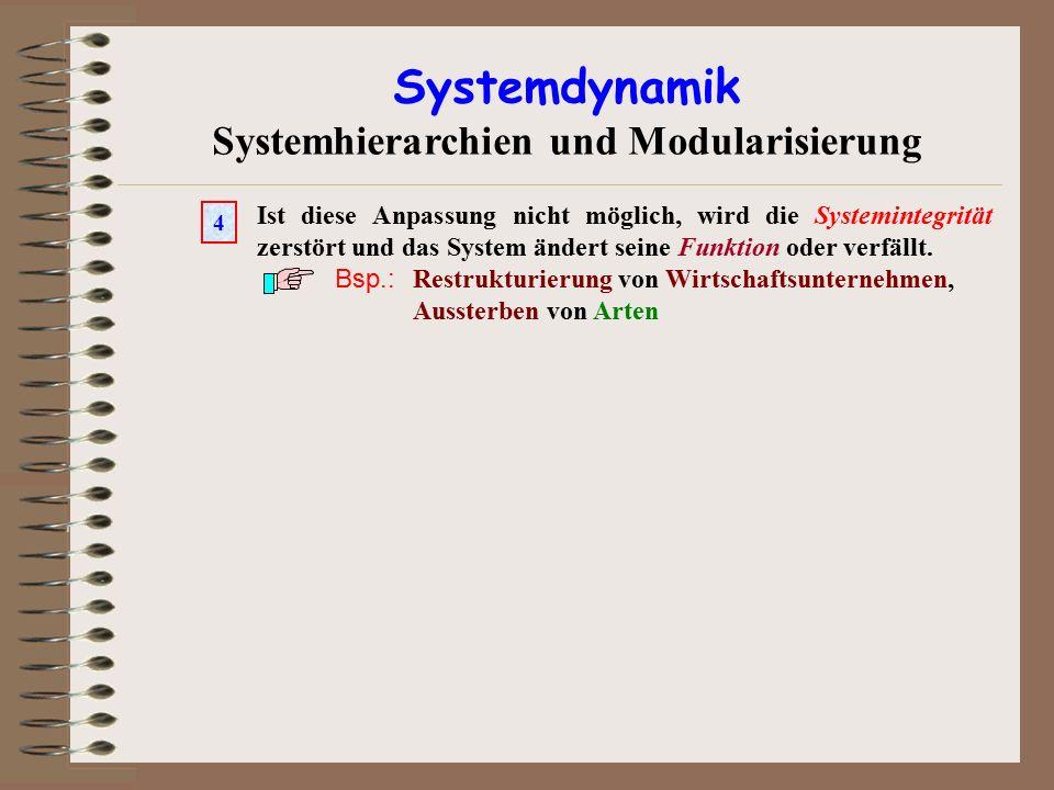 Systemdynamik Systemhierarchien und Modularisierung Ist diese Anpassung nicht m ö glich, wird die Systemintegrit ä t zerst ö rt und das System ä ndert