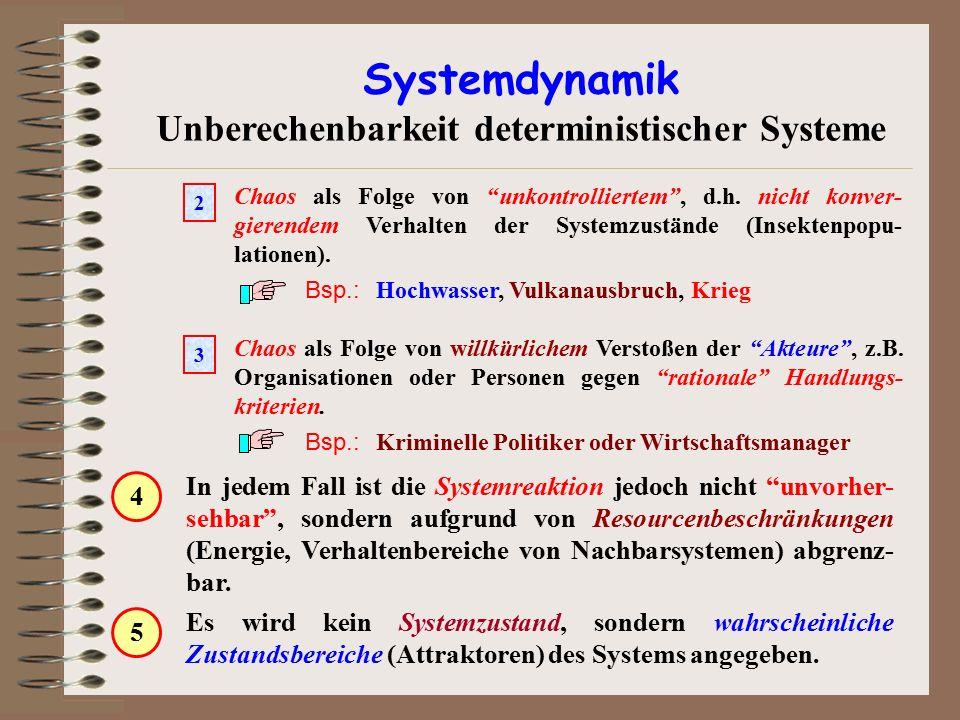 """Systemdynamik Unberechenbarkeit deterministischer Systeme In jedem Fall ist die Systemreaktion jedoch nicht """"unvorher- sehbar"""", sondern aufgrund von R"""