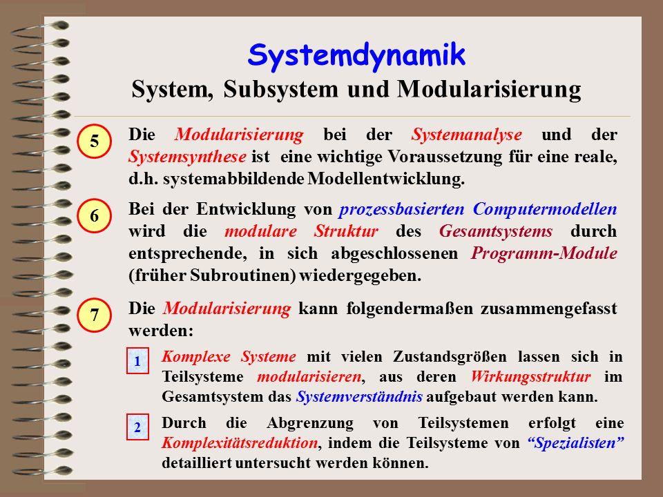 Systemdynamik System, Subsystem und Modularisierung Daten-, Energie- und Informationsflüsse innerhalb und zwischen den Teilsystemen werden isoliert betrachtet und lassen sich dadurch leichter analysieren.