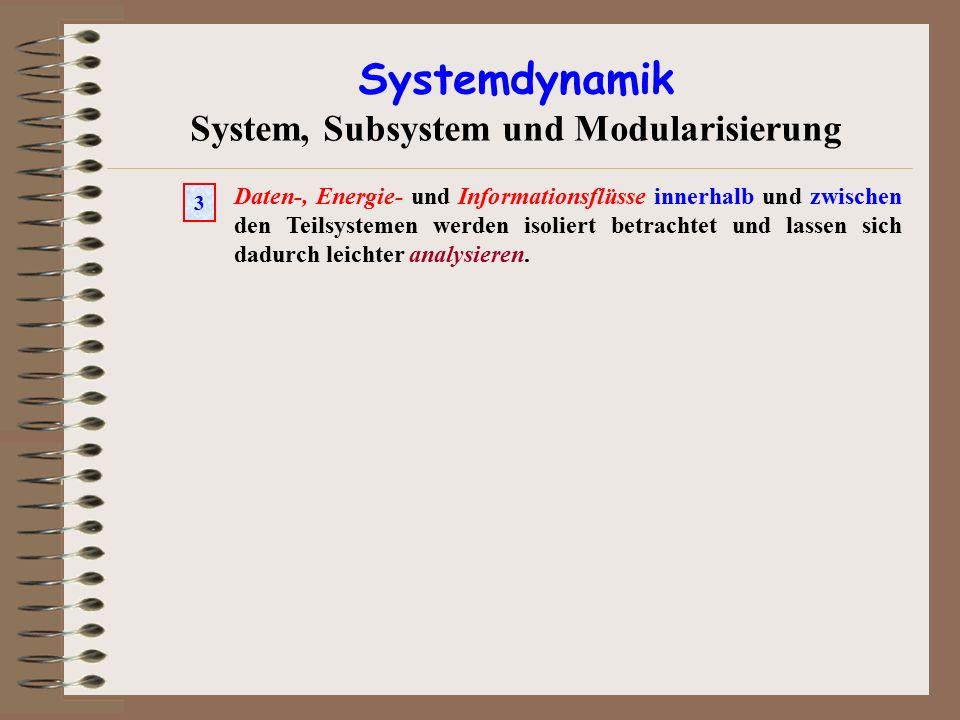 Systemdynamik System, Subsystem und Modularisierung Daten-, Energie- und Informationsflüsse innerhalb und zwischen den Teilsystemen werden isoliert be