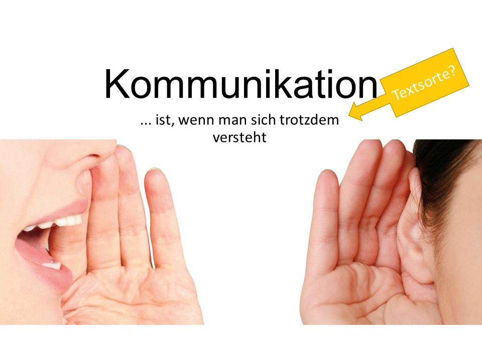 Kommunikation... ist, wenn man sich trotzdem versteht Textsorte?
