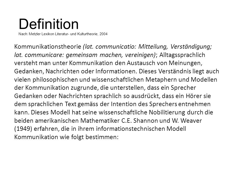 Definition Nach: Metzler Lexikon Literatur- und Kulturtheorie, 2004 Kommunikationstheorie (lat. communicatio: Mitteilung, Verständigung; lat. communic