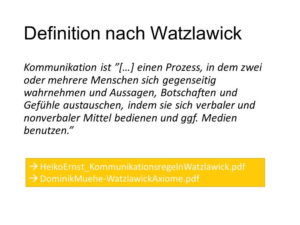 Definition nach Watzlawick Kommunikation ist […] einen Prozess, in dem zwei oder mehrere Menschen sich gegenseitig wahrnehmen und Aussagen, Botschaften und Gefühle austauschen, indem sie sich verbaler und nonverbaler Mittel bedienen und ggf.