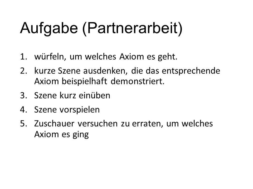 Aufgabe (Partnerarbeit) 1.würfeln, um welches Axiom es geht.