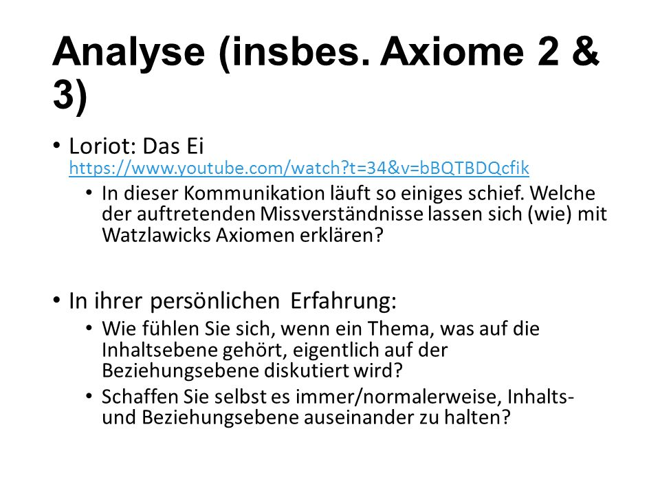 Analyse (insbes. Axiome 2 & 3) Loriot: Das Ei https://www.youtube.com/watch?t=34&v=bBQTBDQcfik https://www.youtube.com/watch?t=34&v=bBQTBDQcfik In die