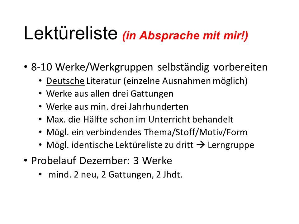 Lektüreliste (in Absprache mit mir!) 8-10 Werke/Werkgruppen selbständig vorbereiten Deutsche Literatur (einzelne Ausnahmen möglich) Werke aus allen dr