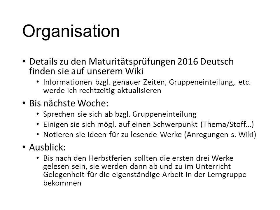 Organisation Details zu den Maturitätsprüfungen 2016 Deutsch finden sie auf unserem Wiki Informationen bzgl. genauer Zeiten, Gruppeneinteilung, etc. w