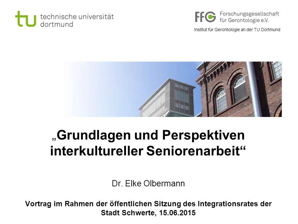 """Institut für Gerontologie an der TU Dortmund """" Grundlagen und Perspektiven interkultureller Seniorenarbeit"""" Dr. Elke Olbermann Vortrag im Rahmen der ö"""