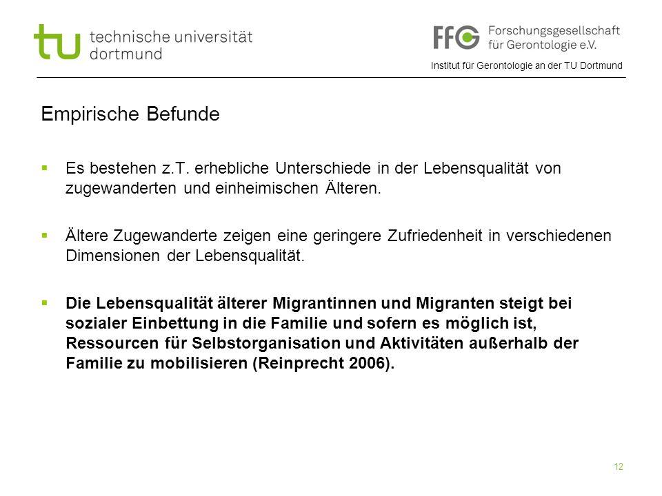Institut für Gerontologie an der TU Dortmund 12 Empirische Befunde  Es bestehen z.T. erhebliche Unterschiede in der Lebensqualität von zugewanderten