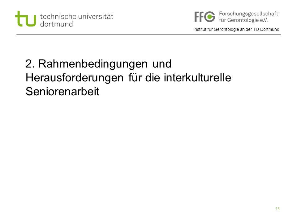 Institut für Gerontologie an der TU Dortmund 13 2. Rahmenbedingungen und Herausforderungen für die interkulturelle Seniorenarbeit