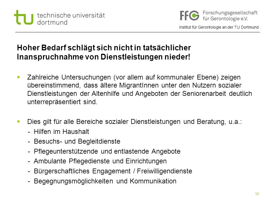 Institut für Gerontologie an der TU Dortmund 14 Hoher Bedarf schlägt sich nicht in tatsächlicher Inanspruchnahme von Dienstleistungen nieder!  Zahlre