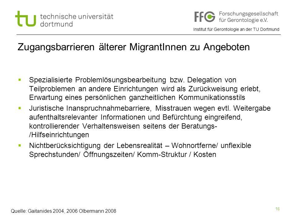 Institut für Gerontologie an der TU Dortmund 16 Zugangsbarrieren älterer MigrantInnen zu Angeboten  Spezialisierte Problemlösungsbearbeitung bzw. Del