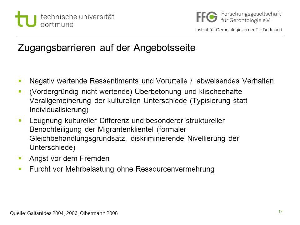 Institut für Gerontologie an der TU Dortmund 17 Zugangsbarrieren auf der Angebotsseite  Negativ wertende Ressentiments und Vorurteile / abweisendes V