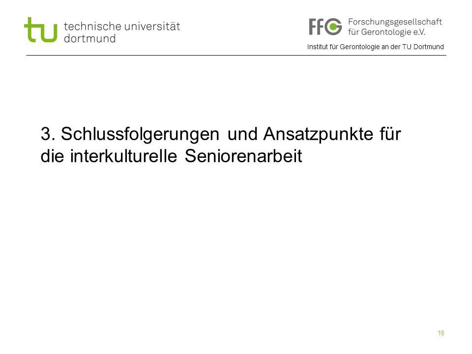 Institut für Gerontologie an der TU Dortmund 18 3. Schlussfolgerungen und Ansatzpunkte für die interkulturelle Seniorenarbeit