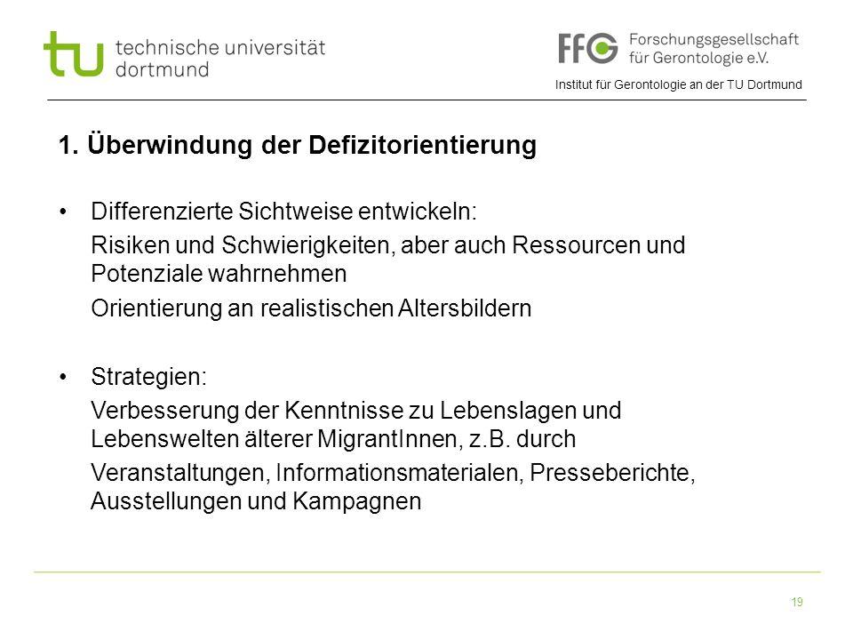 Institut für Gerontologie an der TU Dortmund 19 1. Überwindung der Defizitorientierung Differenzierte Sichtweise entwickeln: Risiken und Schwierigkeit