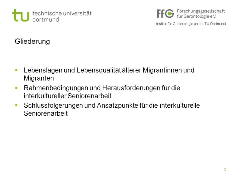 Institut für Gerontologie an der TU Dortmund 2  Lebenslagen und Lebensqualität älterer Migrantinnen und Migranten  Rahmenbedingungen und Herausforde