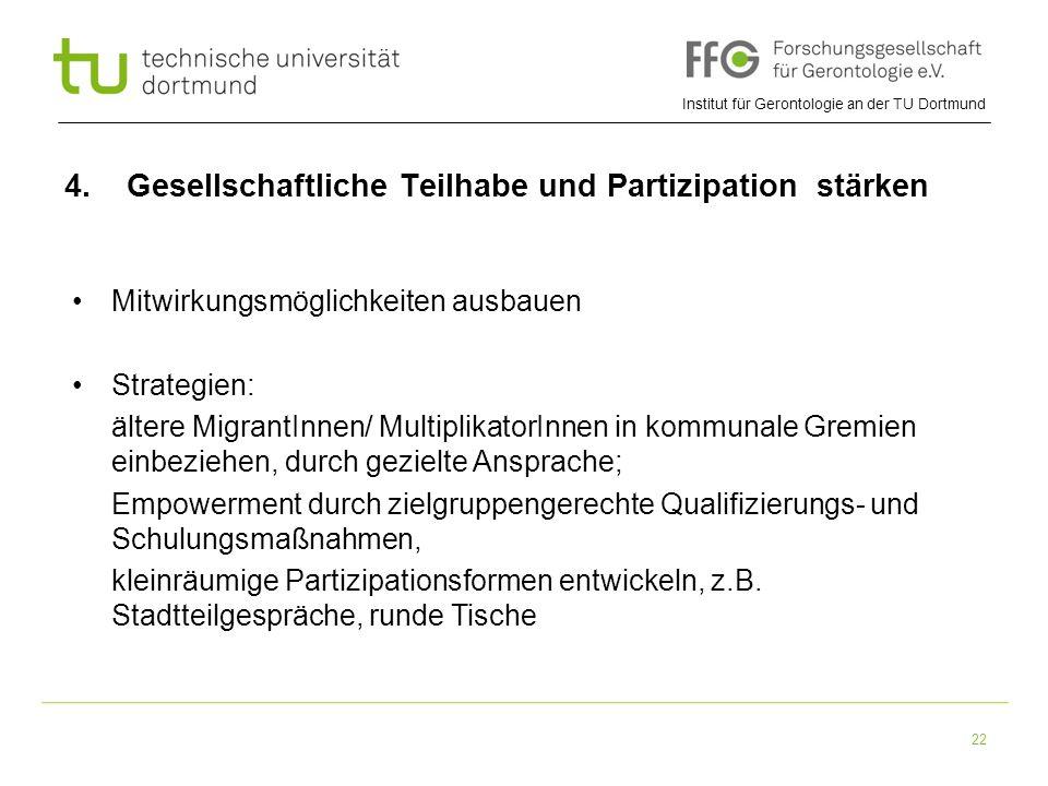 Institut für Gerontologie an der TU Dortmund 22 4. Gesellschaftliche Teilhabe und Partizipation stärken Mitwirkungsmöglichkeiten ausbauen Strategien: