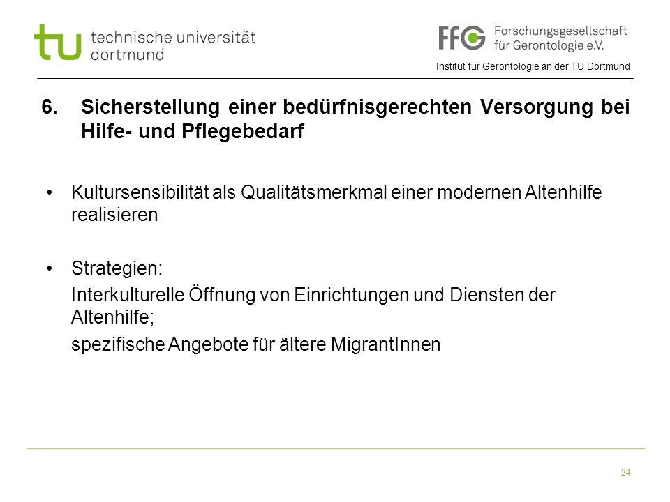 Institut für Gerontologie an der TU Dortmund 24 6. Sicherstellung einer bedürfnisgerechten Versorgung bei Hilfe- und Pflegebedarf Kultursensibilität a