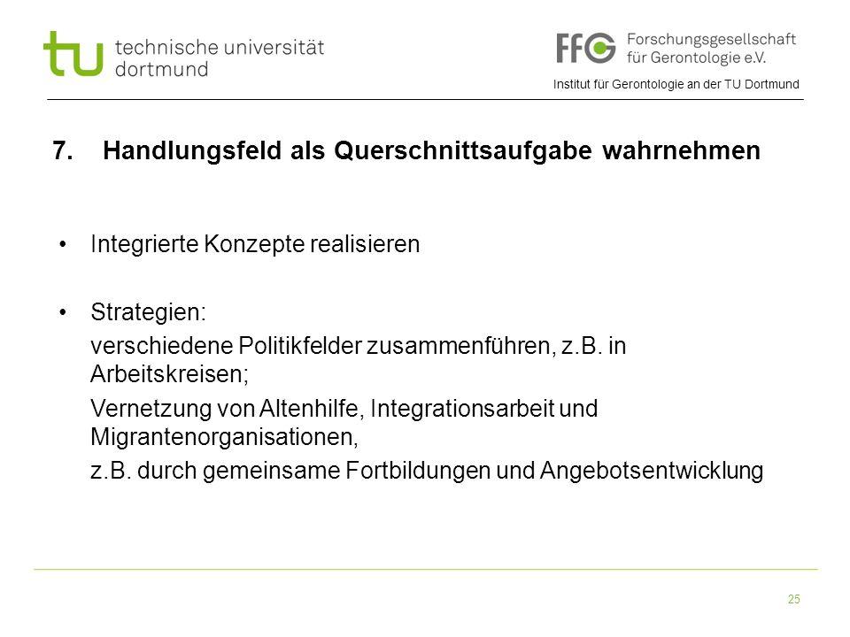 Institut für Gerontologie an der TU Dortmund 25 7. Handlungsfeld als Querschnittsaufgabe wahrnehmen Integrierte Konzepte realisieren Strategien: versc